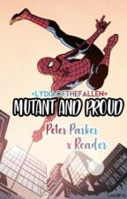 Mutant and Proud (Peter Parker x Reader) by lydiaofthefallen