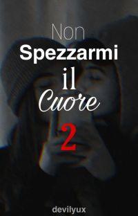 NON SPEZZARMI IL CUORE  2 cover