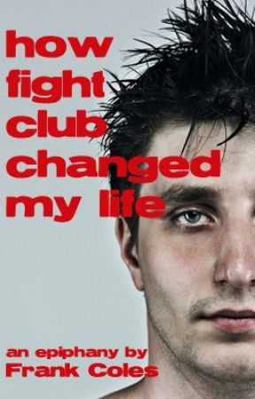 How Fight Club Changed My Life - An Epiphany by FrankColes