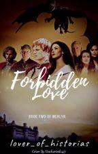 Forbidden Love - Merlyn [2] by AThousandBooksUntold