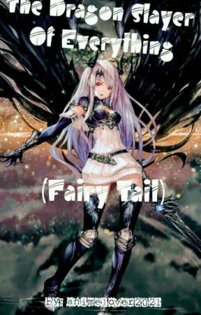 The Dragon Slayer Of Everything (Fairytail) by Melissa_Francis