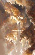Fix You | Enoch O'Connor | Finlay Macmillan by sadmolerat