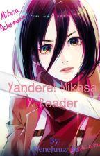 Yandere! Mikasa xReader by NeneJuuz_46
