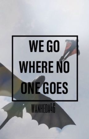 We Go Where No One Goes  by wanheda46