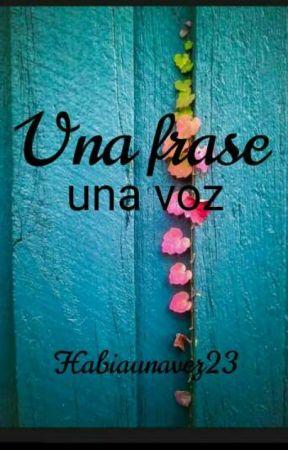 Una frase, una voz by Habiaunavez23