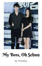 My Boss, Oh Sehun | YoonHun by smizluv