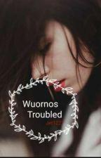 Wuornos Troubled by jet1227