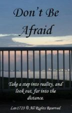 Don't Be Afraid by lav1723