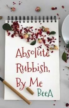 Absolute Rubbish, by Me by Bee_91