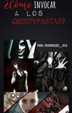 ¿Como Invocar A Los Creepypastas?  by Dxrkness_Ale