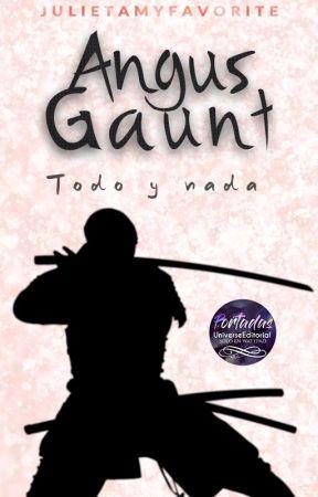 Angus Gaunt. Todo y Nada (Completa) by JulietaMyfavorite