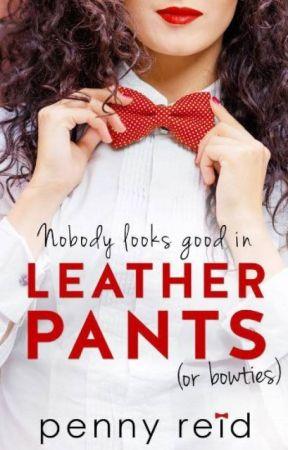 Nobody Looks Good in Leather Pants (or bowties), Dear Professor Book #1 by PennyReid