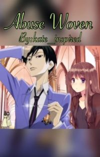 Abuse Woven (OHSHC Ouran Fanfic)(Kyoya Ootori) [ Completed ] cover