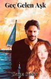 Geç Gelen Aşk (#Tamamlandı) cover