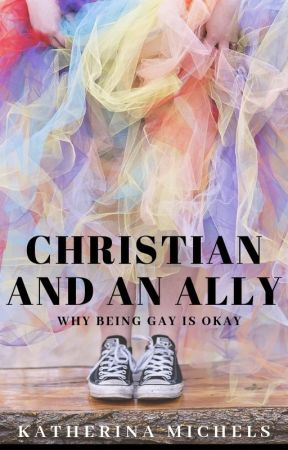 Christian and an Ally   Why Being Gay is Okay ✓ by Katherina_Michels