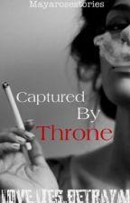 Captured By Throne  by mayarosestories