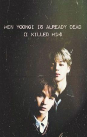 minyoongi is already dead(i killed him)// Yoonmin by Levionne