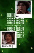 come home ; SEQUAL by -strangerthinqs