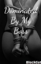 Dominated By My Boss by BlackCat01