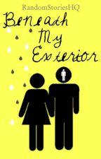 Beneath My Exterior by RandomStoriesHQ