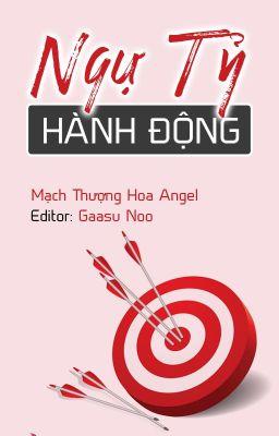 [BHTT - Edited] Ngự Tỷ Hành Động | Mạch Thượng Hoa Angel