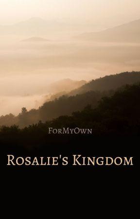 Rosalie's Kingdom by ForMyOwn