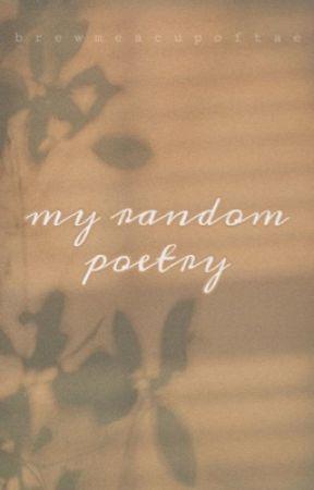 My Random Poetry  by brewmeacupoftae