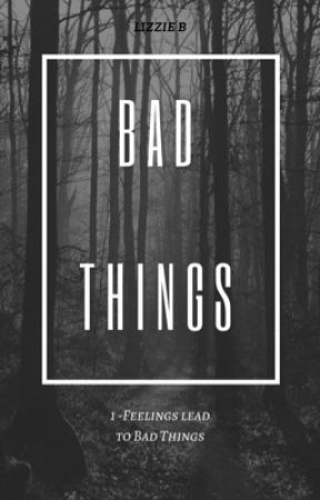 Bad Things 1 ⋮ Feelings lead to bad things ~réécriture~ by lisaabld