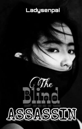 The Blind Assassin by LadySenpai