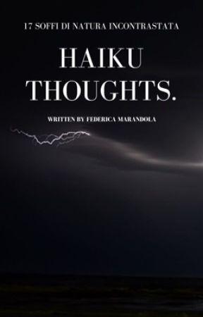 Haiku Thoughts. by FedeWrite_
