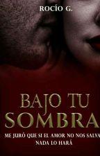 Bajo tu sombra. [PRIMER LIBRO] by RoseG10