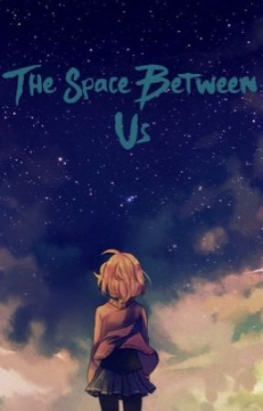 The Space Between Us ~Private RP~ by Xx_FireBird_xX