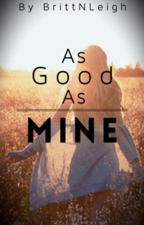 As Good As Mine by BrittNLeigh