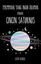 Perempuan yang Ingin Dilamar dengan Cincin Saturnus by asya_azalea