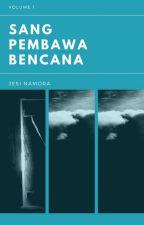 Sang Pembawa Bencana by JesiNamora