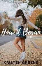 How it Began by KristenGreene27