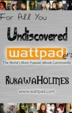 For All You 'Undiscovered Wattpaders' by RukawaHolmes