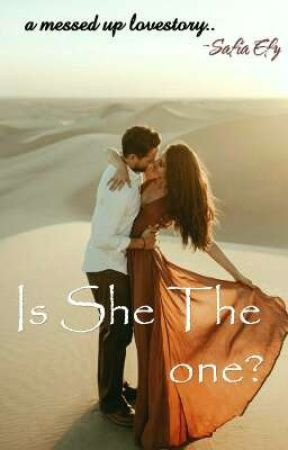 Is She The One?✔ by SafiaEfy