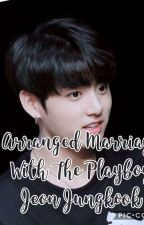 Arranged Marriage with the Playboy,Jeon Jungkook by Wannable_Armyyy