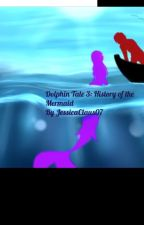 Dolphin Tale 3: History Of The Mermaid by JessicaClaus07