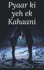Pyaar ki yeh ek kaahani❤.... by silent_reader_02