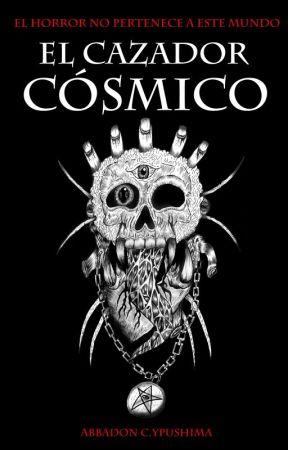 EL CAZADOR CÓSMICO [PUBLICADA EN FÍSICO] by AbbadonYpushima