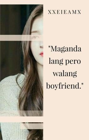 Maganda lang pero walang boyfriend by xXeieamx