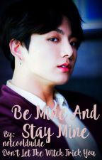 Be Mine, And Stay Mine... JJK Fanfic [Completed] by notcooldudde