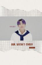 Our Secret Child (MPREG)  by _bunnyV_