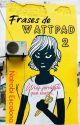 Frases De Wattpad 2 by ironiaB