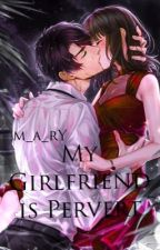 My Girlfriend Is Pervert [ON-HOLD] by M_a_rY