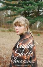 Taylor Swift Imagines  by wunderstruck1313