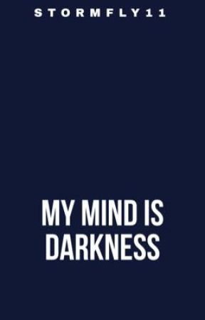 My Mind Is Darkness  by Stormfly2021