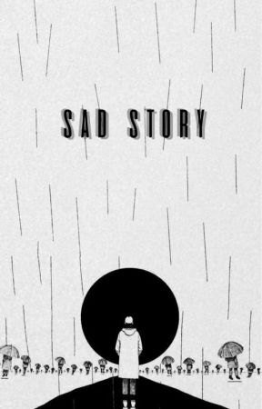 Sad Story [✔] by ssalmoon